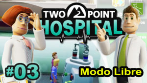 Two Point Hospital-ep03 | Modo Libre